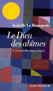 Isabelle Le Bourgeois - Le Dieu des abîmes - A l'écoute des âmes brisées.