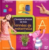 Isabelle Le Guay et F. Michaud - L'imagerie photos des mes années de maternelle - Avec Moustilou la souris.