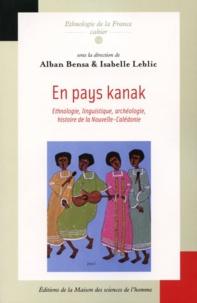 Isabelle Leblic et  Collectif - En pays kanak - Ethnologie, linguistique, archéologie, histoire de la Nouvelle-Calédonie.