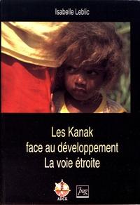 Isabelle Leblic - Les Kanak face au développement - La voie étroite.