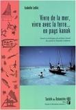 Isabelle Leblic - Vivre de la mer, vivre avec la terre… en pays kanak - Savoirs et techniques des pêcheurs kanak du sud de la Nouvelle-Calédonie.