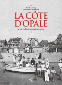 Isabelle Leclercq - La Côte d'Opale - A travers la carte postale ancienne.