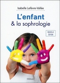Isabelle Lefèvre-Vallée - L'enfant & la sophrologie.