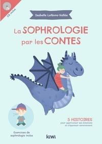 Isabelle Lefèvre-Vallée et Charlotte Thomas - La sophrologie par les contes. 1 CD audio