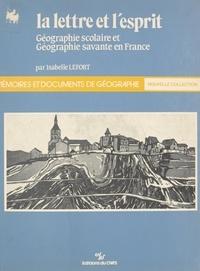 Isabelle Lefort - La lettre et l'esprit : géographie scolaire et géographie savante en France.