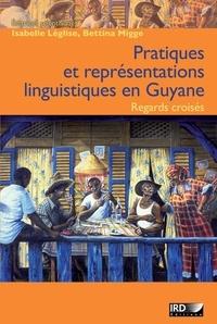 Isabelle Léglise et Bettina Migge - Pratiques et représentations linguistiques en Guyane - Regards croisés.