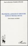 Isabelle Léglise et Laurent Boutonné - Pratiques, langues et discours dans le travail social - Ecrits formatés, oral débridé.