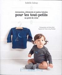 Isabelle Leloup - Accessoires, vêtements et autres bricoles pour les tout-petits au point de croix.
