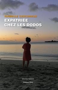 Isabelle Lescureux - Expatriée chez les dodos.