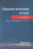 Isabelle Lespinet-Moret et Vincent Viet - L'Organisation internationale du travail - Origine, développement, avenir.