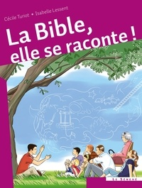 Isabelle Lessent et Cécile Turiot - La Bible, elle se raconte !.