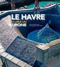 Isabelle Letélié et Sylvain Richon - Le Havre vue par un drone.