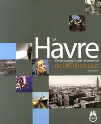 Isabelle Letélié - Le Havre - Chronique(s) d'une renaissance de 1950 à nos jours.