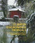 Isabelle Lévêque et Michel Griffon - Le jardin d'agronomie tropicale - De l'agriculture coloniale au développement durable.