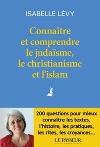 Isabelle Lévy - Connaître et comprendre le judaïsme, le christianisme et l'islam.