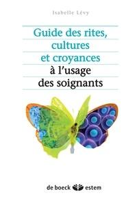 Isabelle Lévy - Guide des rites, cultures et religions à l'usage des soignants.