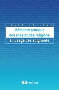 Isabelle Lévy - Mémento pratique des rites et des religions à l'usage des soignants.