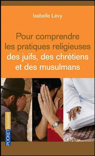 Pour comprendre les pratiques religieuses des juifs des chrétiens et des musulmans