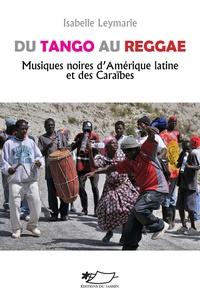 Isabelle Leymarie - Du tango au reggae, musiques noires d'Amérique latine et des Caraïbes.