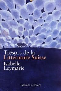 Isabelle Leymarie - Trésors de la littérature suisse - Une anthologie.