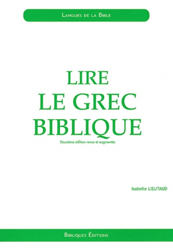 Isabelle Lieutaud - Lire le grec biblique - Initiation.