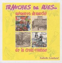 Isabelle Lombard - Tranches de rues... mémoires du marché de la Croix-Rousse.