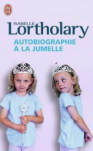 Isabelle Lortholary - Autobiographie à la jumelle.