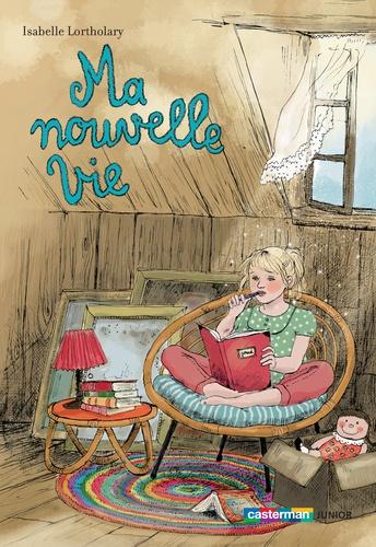 Isabelle Lortholary - Ma nouvelle vie.