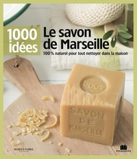 Isabelle Louet - Le savon de Marseille - 100% naturel pour tout nettoyer dans la masion.