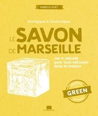 Isabelle Louet - Le savon de Marseille - 100 % naturel pour tout nettoyer dans la maison.