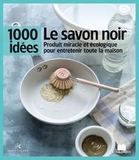 Le savon noir - Produit miracle et écologique pour entretenir toute la maison.pdf