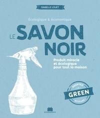 Isabelle Louet - Le savon noir - Produit miracle et écologique pour toute la maison.