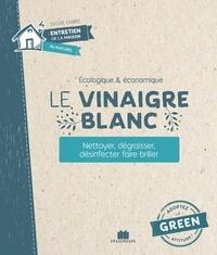 Isabelle Louet - Le vinaigre blanc - Nettoyer - Dégraisser - Désinfecter - Faire briller.