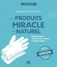 Isabelle Louet - Les produits miracle au naturel - Bicarbonate, savon noir, citron, vinaigre blanc.