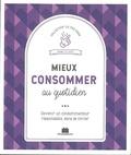 Isabelle Louet - Mieux consommer - Devenir un consommateur responsable, sans se forcer.