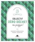 Isabelle Louet - Objectif zéro déchet ou presque ! - Apprendre à désencombrer, recycler, transformer.