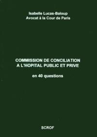 Isabelle Lucas-Baloup - Commission de conciliation à l'hôpital public et privé - En 40 questions.