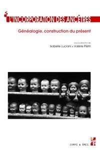 Isabelle Luciani et Valérie Piétri - L'incorporation des ancêtres - Généalogie, construction du présent (du Moyen Age à nos jours).
