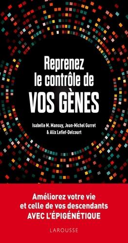 Reprenez le contrôle de vos gènes. Améliorez votre vie et celles de vos descendant avec l'épigénétique