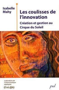 Isabelle Mahy - Les coulisses de l'innovation - Création et gestion au Cirque du Soleil.