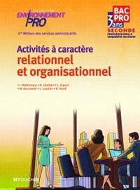 Isabelle Malbranque et Myriam Kaczmarek - Activités à caractère relationnel et organisationnel 2e Bac pro 3 ans.