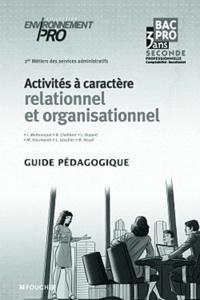 Isabelle Malbranque - Activités à caractère relationnel et organisationnel 2e Bac pro services administratifs - Guide pédagogique.