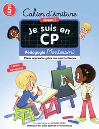 Isabelle Malet et Emmanuel Ristord - Cahier d'écriture Je suis en CP - Mieux apprendre grâce aux neurosciences - Pédagogie Montessori.