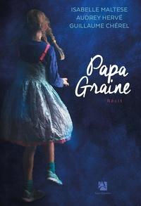 Télécharger des livres en français Papa Graine 9782843379475 par Isabelle Maltese, Audrey Hervé, Guillaume Chérel (Litterature Francaise)