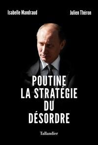 Isabelle Mandraud et Julien Théron - Poutine, la stratégie du désordre.