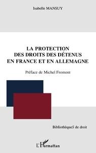 Isabelle Mansuy - La protection des droits des détenus en France et en Allemagne.