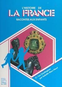 Isabelle Marc-Henri et  Collectif - L'histoire de la France racontée aux enfants (5). Les Carolingiens.