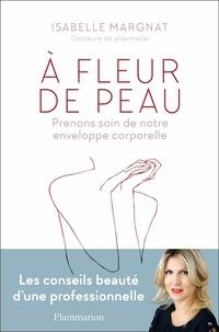 Isabelle Margnat - A fleur de peau - Prenons soin de notre enveloppe corporelle.