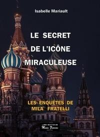 Isabelle Mariault - Le secret de l'icône miraculeuse.