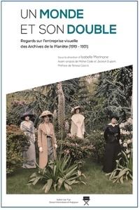 Isabelle Marinone - Un monde et son double - Regards sur l'entreprise visuelle des Archives de la planète (1919-1931).